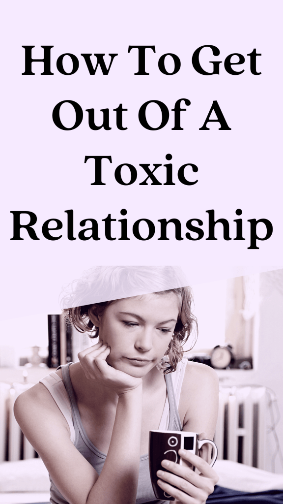 How to get out of a toxic relationship! Tips and advice!